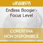 Endless Boogie - Focus Level cd musicale di Boogie Endless