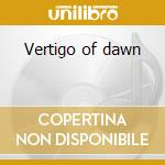 Vertigo of dawn cd musicale di Ilyas Ahmed