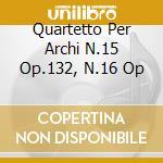 QUARTETTO PER ARCHI N.15 OP.132, N.16 OP cd musicale di Beethoven ludwig van