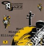 Orchestra National De Jazz - Monk, Mingus, Ellington cd musicale di ORCHESTRA NATIONAL D