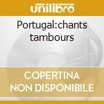 Portugal:chants tambours cd musicale di Artisti Vari