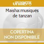 Maisha:musiques de tanzan cd musicale di Artisti Vari