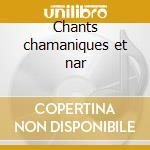 Chants chamaniques et nar cd musicale di Artisti Vari