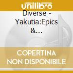 Yakoutie: epopees et improvisa cd musicale di Artisti Vari