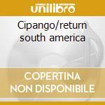 Cipango/return south america cd musicale di Artisti Vari