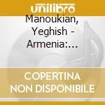 Manoukian, Yeghish - Armenia: Sources cd musicale di Artisti Vari
