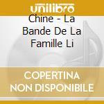 Chine - La Bande De La Famille Li cd musicale di Artisti Vari