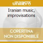 Iranian music, improvisations cd musicale di Artisti Vari