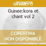 Guinee:kora et chant vol 2 cd musicale di Artisti Vari