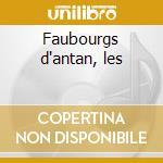 Faubourgs d'antan, les cd musicale di Artisti Vari