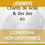 Chants de sicile & des iles eo cd musicale di Artisti Vari