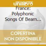 Various - France: Polyphonic Songs Of Bearn & Gascony cd musicale di Artisti Vari