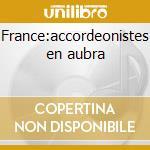 France:accordeonistes en aubra cd musicale di Artisti Vari