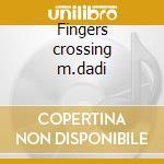 Fingers crossing m.dadi cd musicale di Artisti Vari