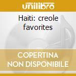 Haiti: creole favorites cd musicale di Artisti Vari
