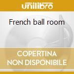 French ball room cd musicale di Artisti Vari