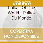 Polkas du monde cd musicale di Artisti Vari