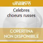 Celebres choeurs russes cd musicale di Artisti Vari