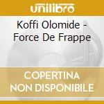 Koffi Olomide - Force De Frappe cd musicale di KOFFI OLOMIDE