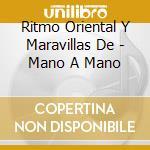 Ritmo Oriental Y Maravillas De - Mano A Mano cd musicale di RITMO ORIENTAL Y MAR