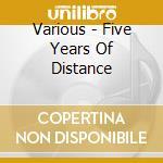 Various - Five Years Of Distance cd musicale di Artisti Vari