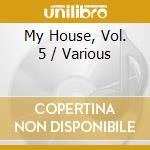 Various - My House, Vol. 5 cd musicale