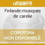 Finlande:musiques de carelie cd musicale di Artisti Vari