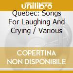 Various - Quebec: Songs For Laughing And Crying cd musicale di Artisti Vari