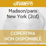 MADISON/PARIS NEW YORK (2CD) cd musicale di ARTISTI VARI