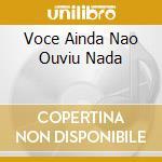 VOCE AINDA NAO OUVIU NADA cd musicale di MENDES SERGIO& BOSSA