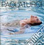 Paola Turci - Attraversami Il Cuore cd musicale di Paola Turci
