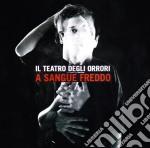 A SANGUE FREDDO                           cd musicale di IL TEATRO DEGLI ORRORI