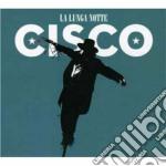 Cisco - La Lunga Notte cd musicale di CISCO