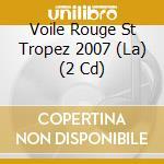 La voile rouge 2007-st.tropez cd musicale di Artisti Vari