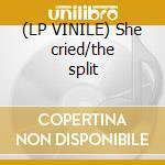 (LP VINILE) She cried/the split lp vinile