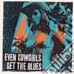 Artisti Vari - Even Cowgirls Get Th cd musicale di ARTISTI VARI