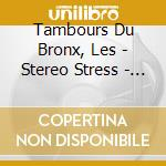 Tambours Du Bronx, Les - Stereo Stress - Les Remixes cd musicale di TAMBOURS DU BRONX (LES)