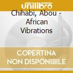 African vibration cd musicale di Abou Chihabi