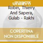 Robin, Thierry And Sapera, Gulab - Rakhi cd musicale di Titi Robin
