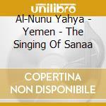 Al-Nunu Yahya - Yemen - The Singing Of Sanaa cd musicale di Yahya Al-nunu