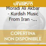 Moradi Ali Akbar - Kurdish Music From Iran - Mystical Odes cd musicale di MORADI ALI AKBAR