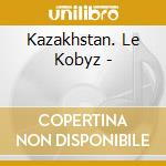 THE KOBYZ - THE ANCIENT VIOL OF THE SHAM cd musicale di ARTISTI VARI
