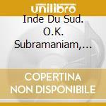 SOUTHERN INDIA - NAGASWARAM IN THE CARNA cd musicale di O.k. Subramaniam