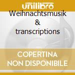Weihnachtsmusik & transcriptions cd musicale
