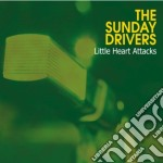 Sunday Drivers - Little Heart Attacks cd musicale di SUNDAY DRIVERS (THE)