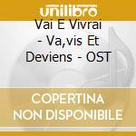Vai E Vivrai - Va,vis Et Deviens - OST cd musicale di O.S.T.