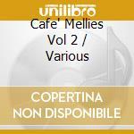 Cafe Mellies Vol 2 cd musicale di Artisti Vari