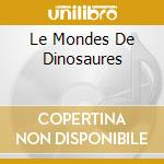LE MONDES DE DINOSAURES                   cd musicale di JURASSIC SOUNDSCAPES