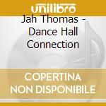 Jah Thomas - Dance Hall Connection cd musicale di Thomas Jah