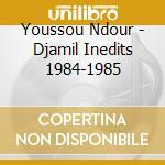 Youssou Ndour - Djamil Inedits 1984-1985 cd musicale di N'DOUR YOUSSOU